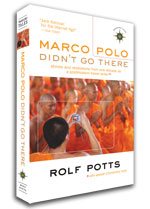Rolf Potts&#8217; New Book: Marco Polo Didn&#8217;t Go There